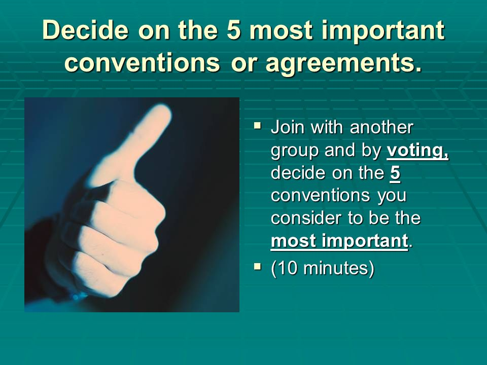 Decide on the 5 most important conventions or agreements.