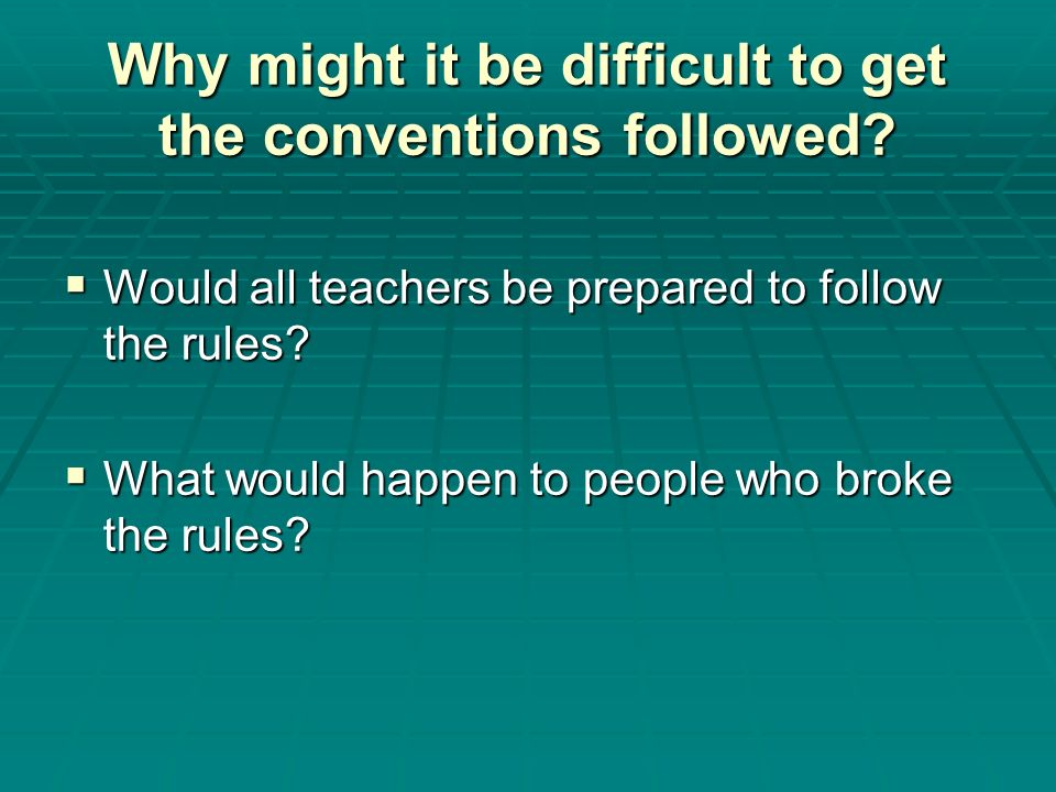 Why might it be difficult to get the conventions followed