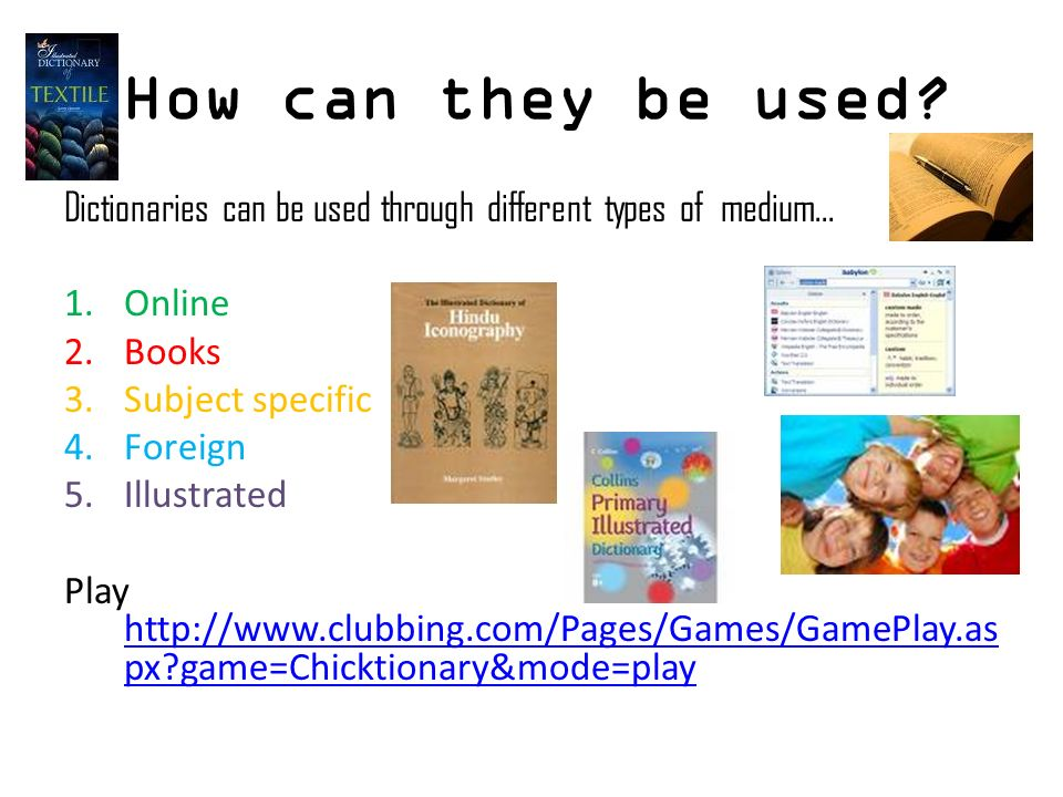 How can they be used Dictionaries can be used through different types of medium... Online. Books.