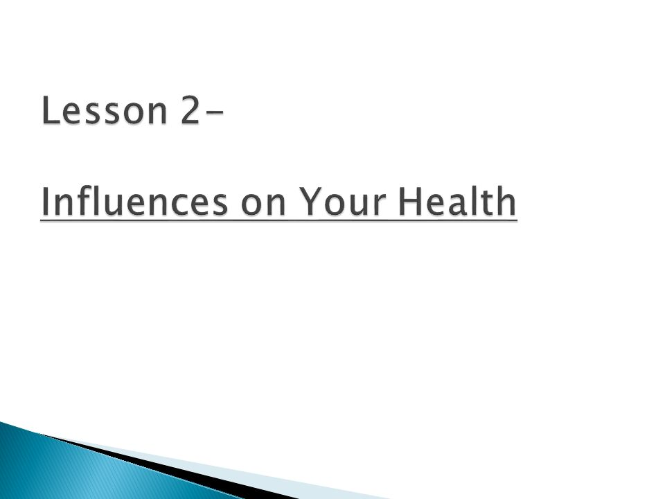 Lesson 2- Influences on Your Health