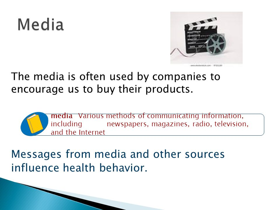 Media Messages from media and other sources influence health behavior.