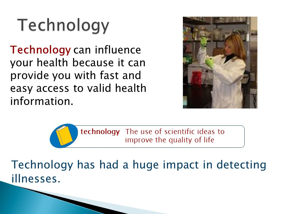 Technology Technology has had a huge impact in detecting illnesses.