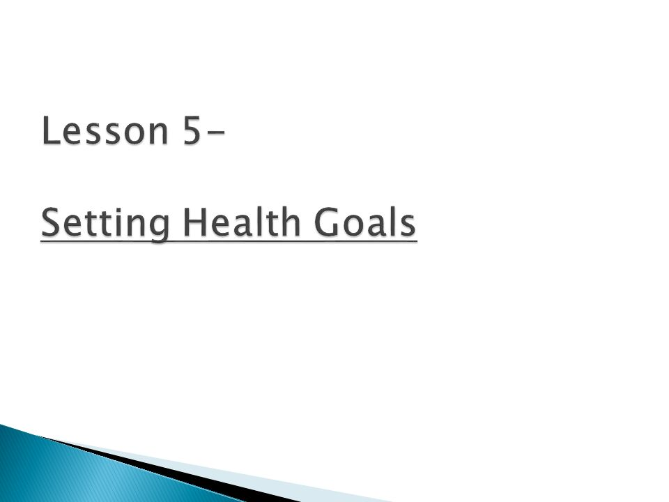 Lesson 5- Setting Health Goals