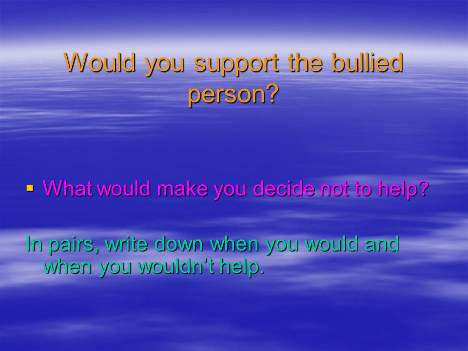 Would you support the bullied person