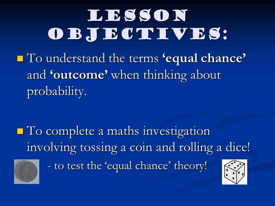 Lesson objectives: To understand the terms 'equal chance' and 'outcome' when thinking about probability.