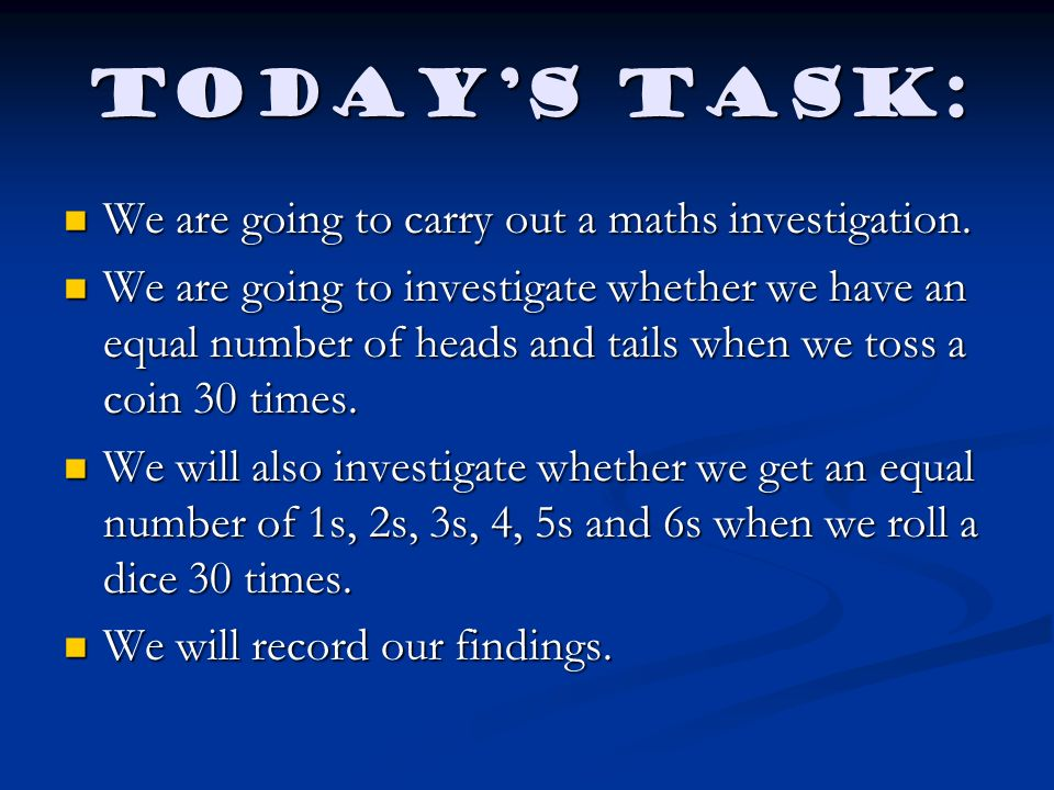 Today's task: We are going to carry out a maths investigation.