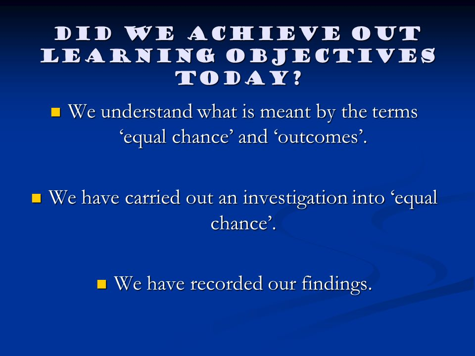 Did we achieve out learning objectives today