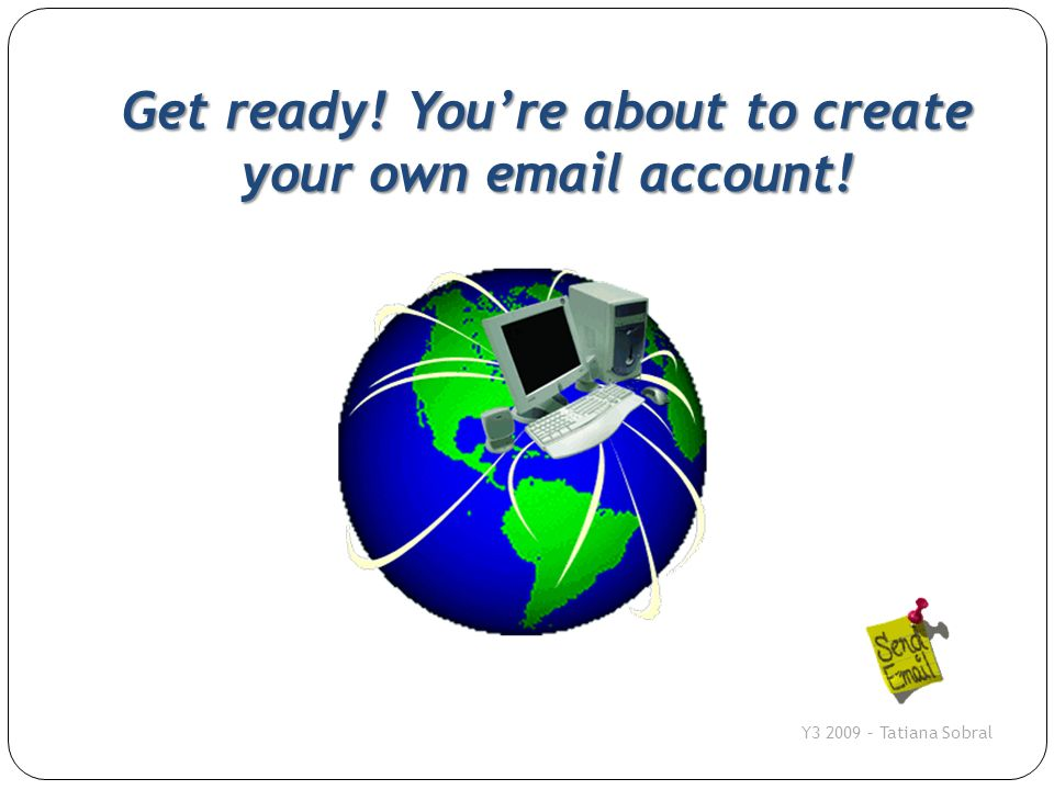 Get ready! You're about to create your own email account!