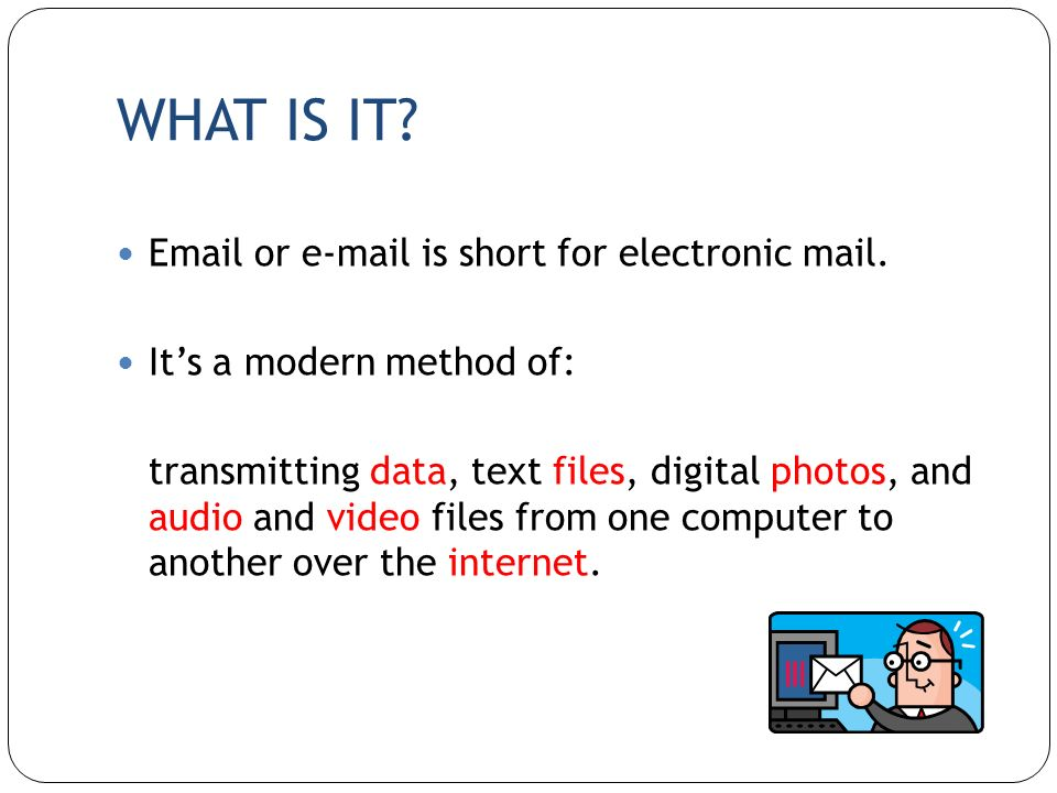 WHAT IS IT Email or e-mail is short for electronic mail.