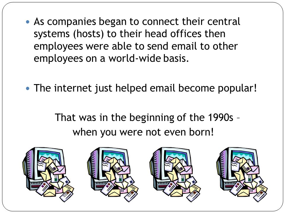 The internet just helped email become popular!