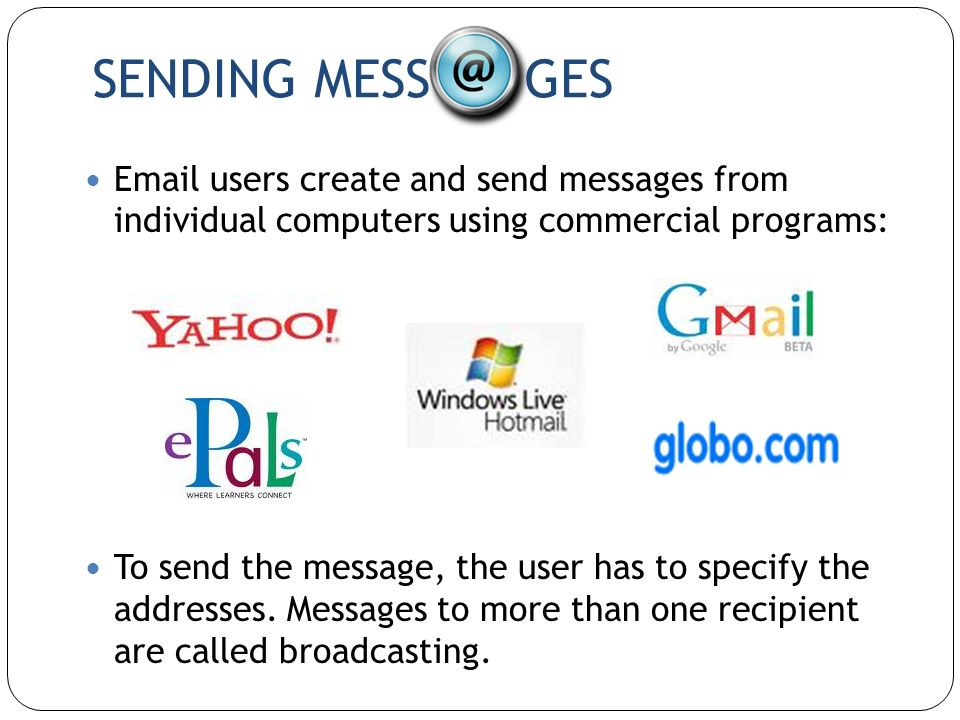 SENDING MESS GES Email users create and send messages from individual computers using commercial programs:
