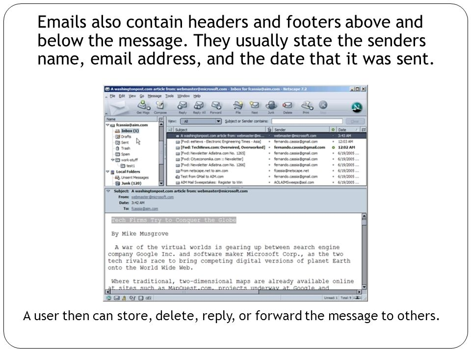 Emails also contain headers and footers above and below the message