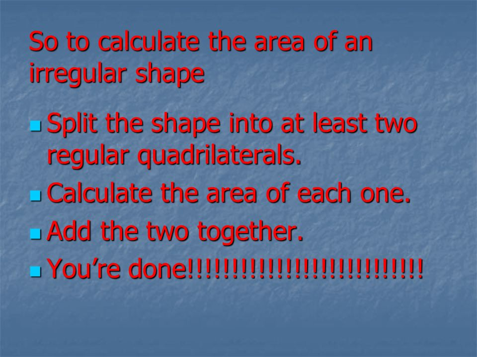 So to calculate the area of an irregular shape