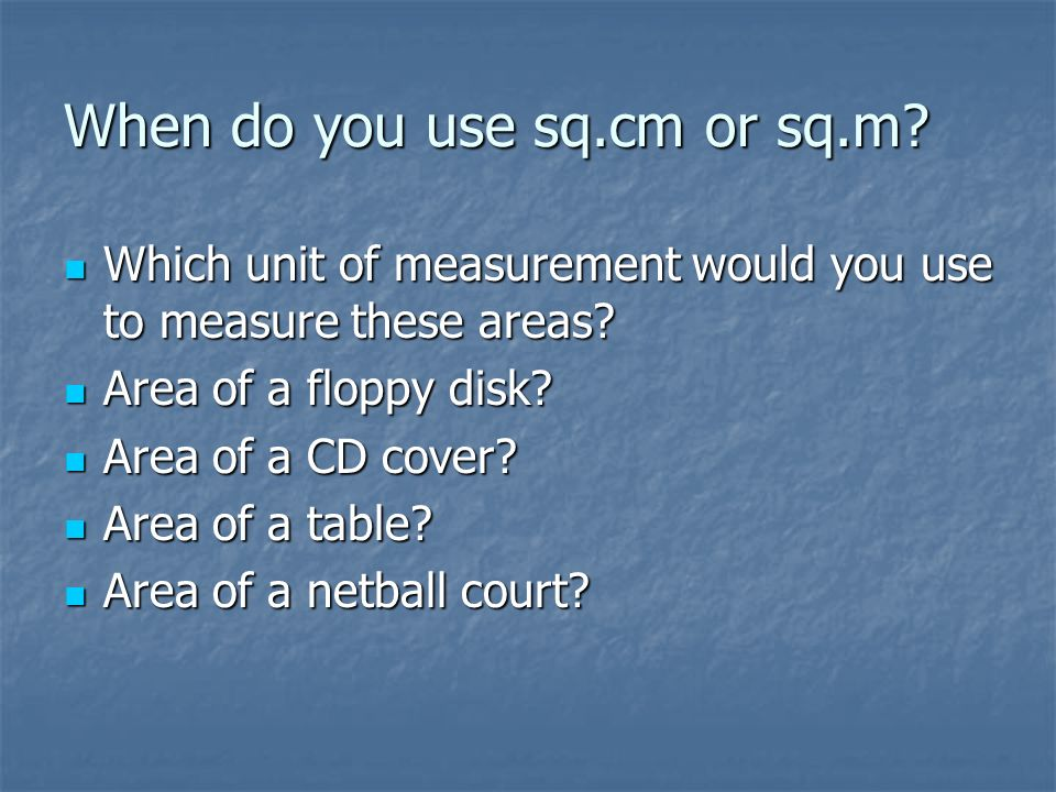 When do you use sq.cm or sq.m