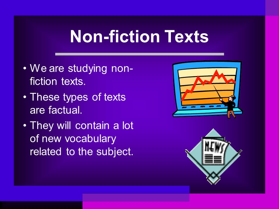 Non-fiction Texts We are studying non-fiction texts.