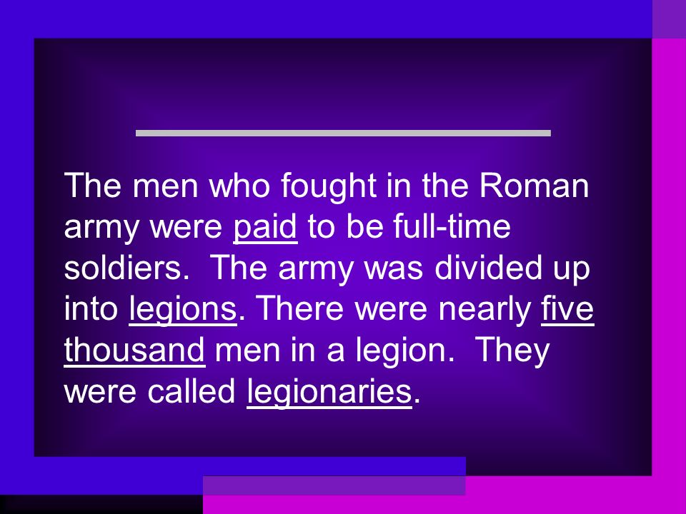 The men who fought in the Roman army were paid to be full-time soldiers.
