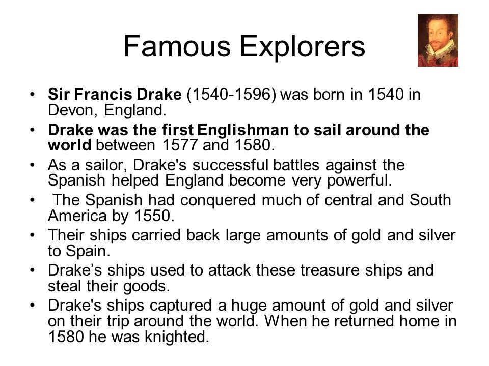 Famous Explorers Sir Francis Drake (1540-1596) was born in 1540 in Devon, England.
