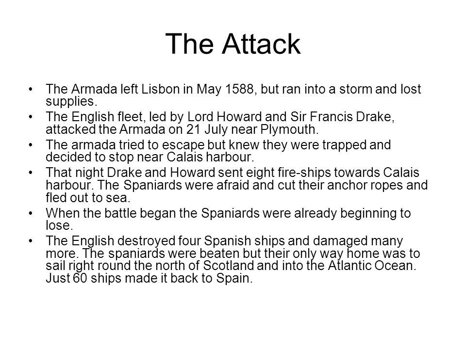 The Attack The Armada left Lisbon in May 1588, but ran into a storm and lost supplies.