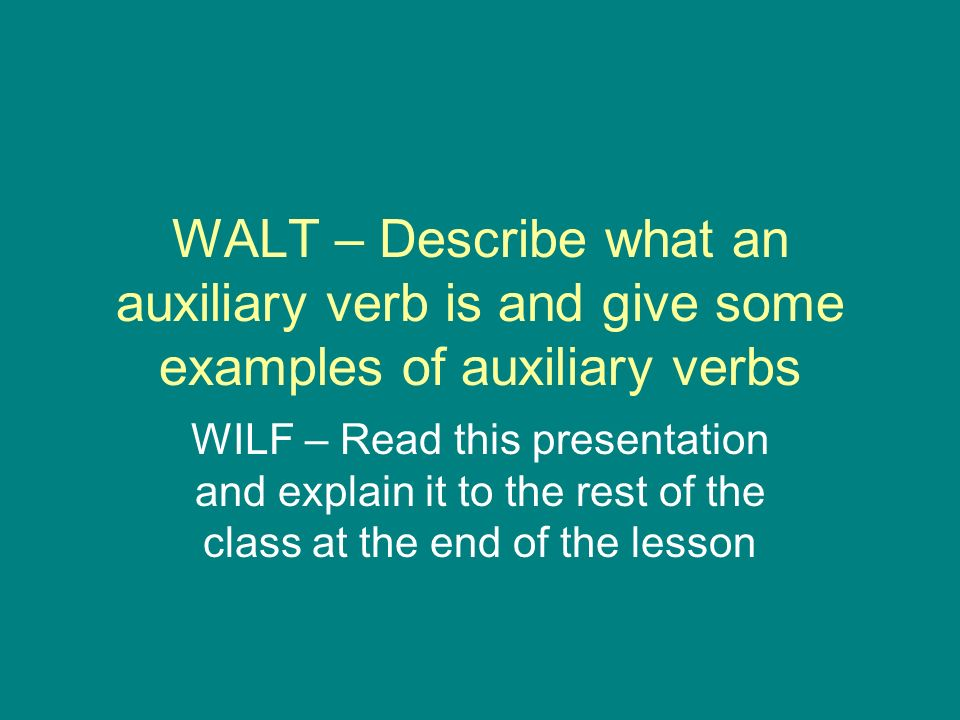 WALT – Describe what an auxiliary verb is and give some examples of auxiliary verbs