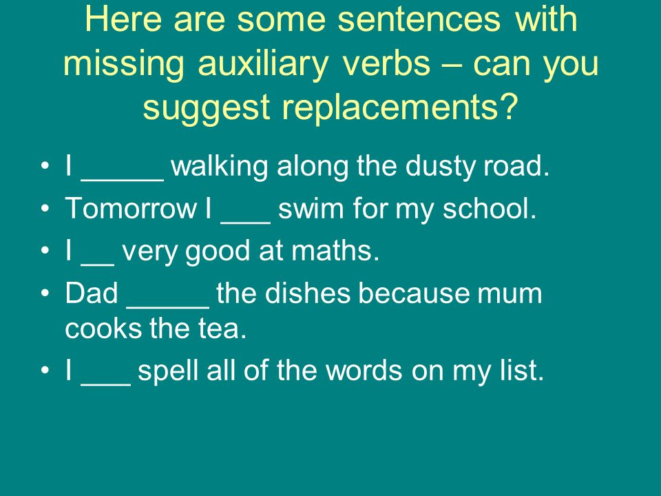 Here are some sentences with missing auxiliary verbs – can you suggest replacements