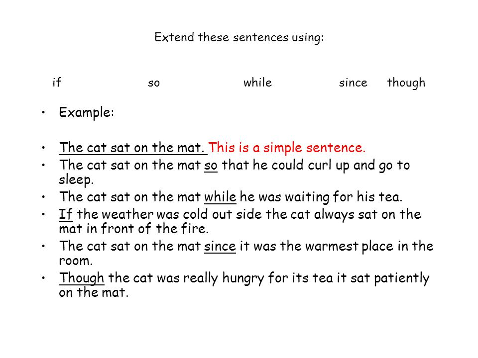 Extend these sentences using: if so while since though