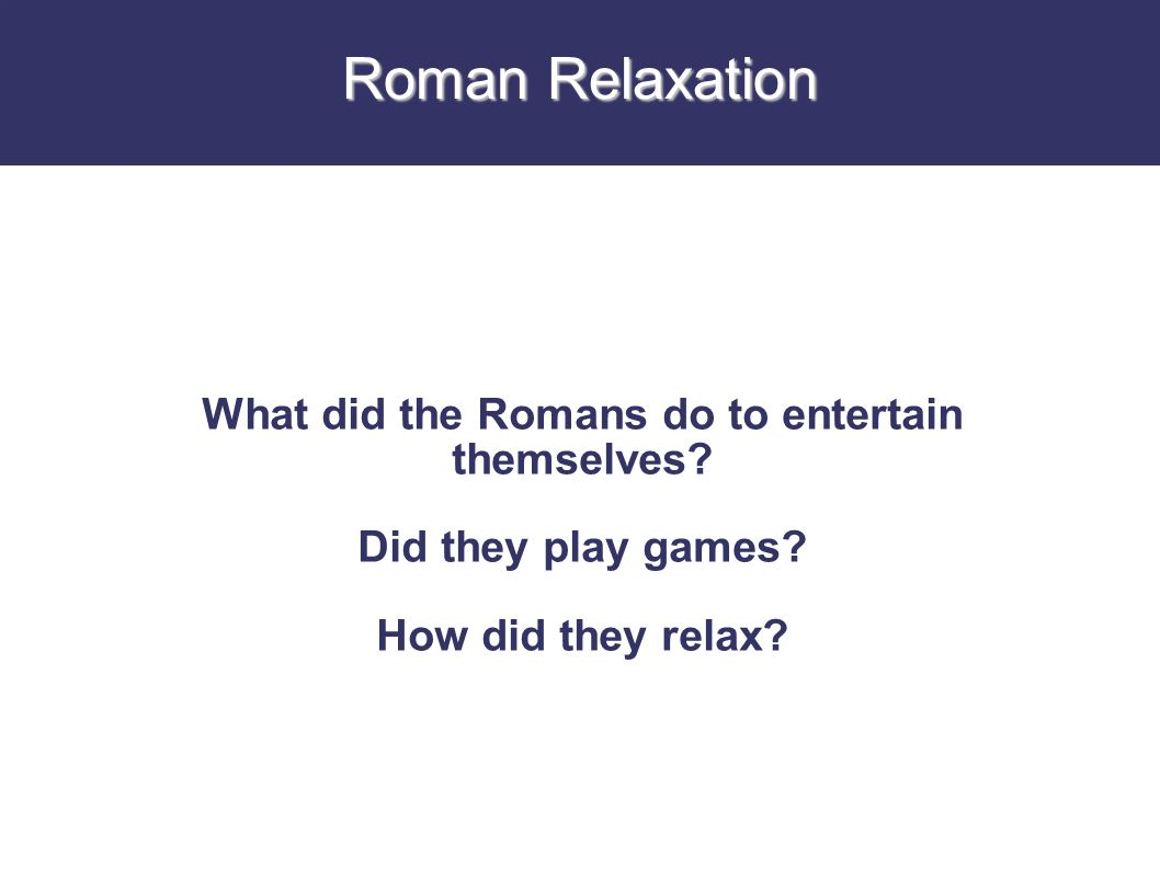 What did the Romans do to entertain themselves