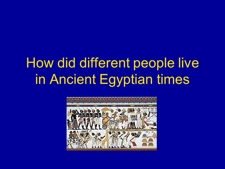 How did different people live in Ancient Egyptian times