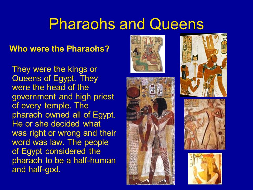 Pharaohs and Queens Who were the Pharaohs