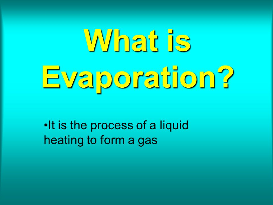 It is the process of a liquid heating to form a gas