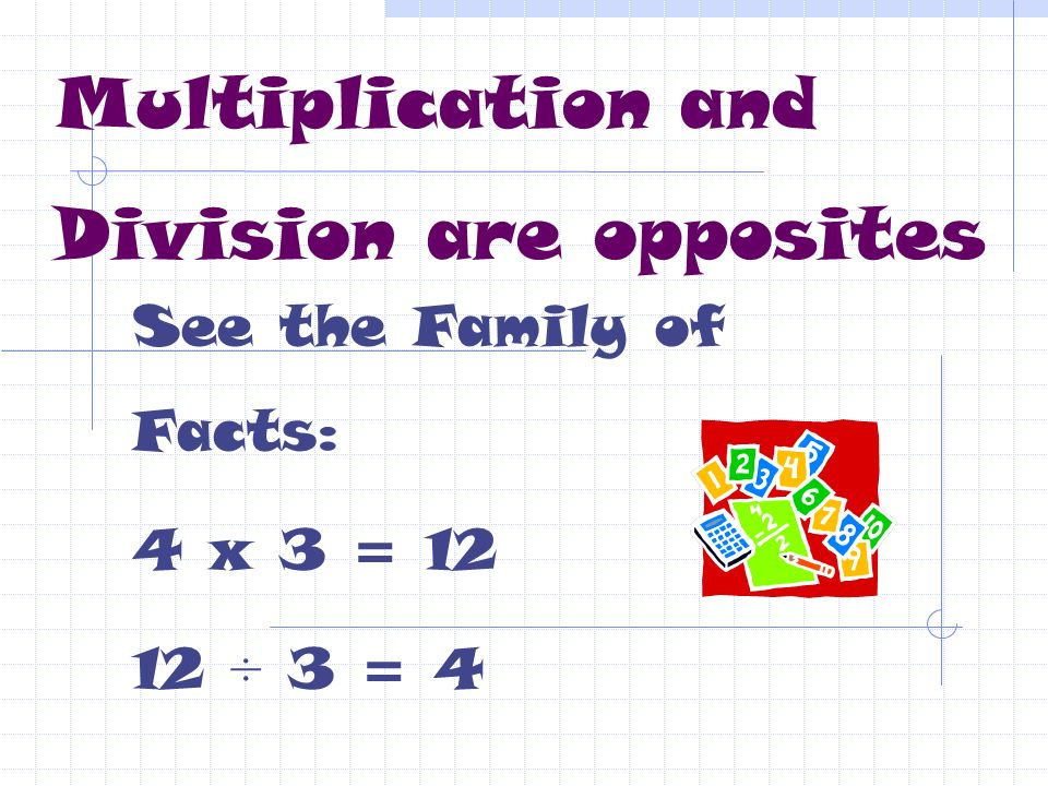 Multiplication and Division are opposites