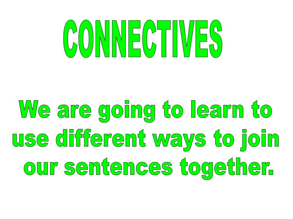 use different ways to join our sentences together.