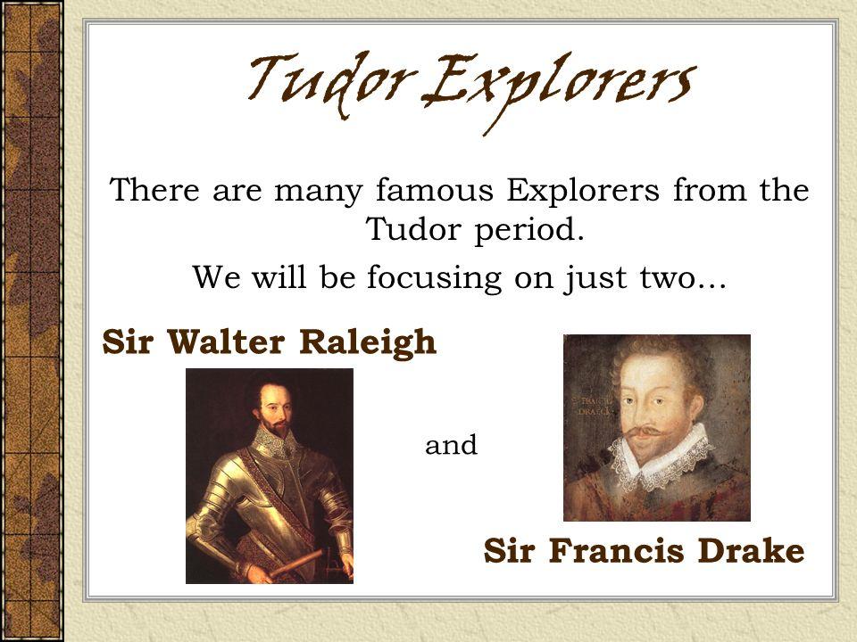 Tudor Explorers Sir Walter Raleigh Sir Francis Drake