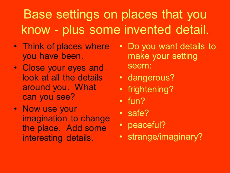Base settings on places that you know - plus some invented detail.