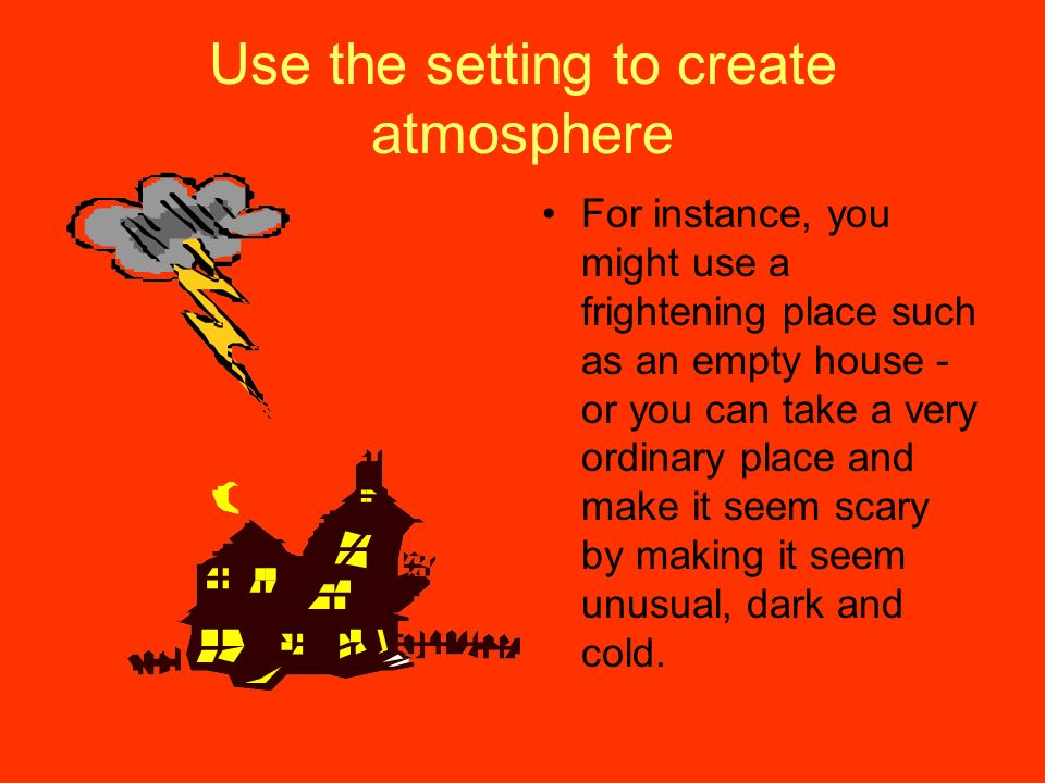 Use the setting to create atmosphere