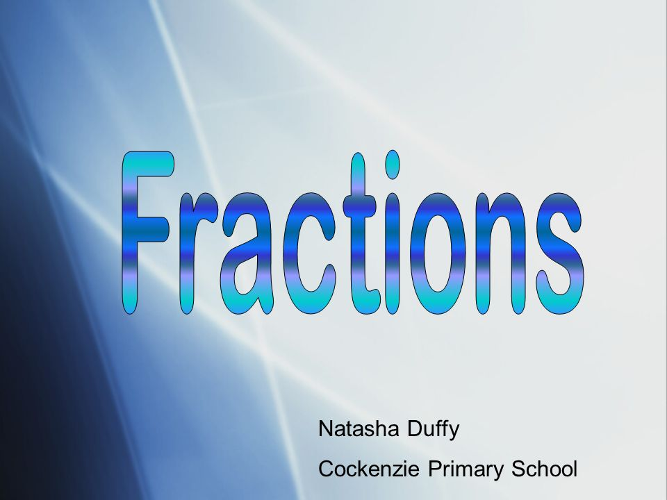 Fractions Natasha Duffy Cockenzie Primary School