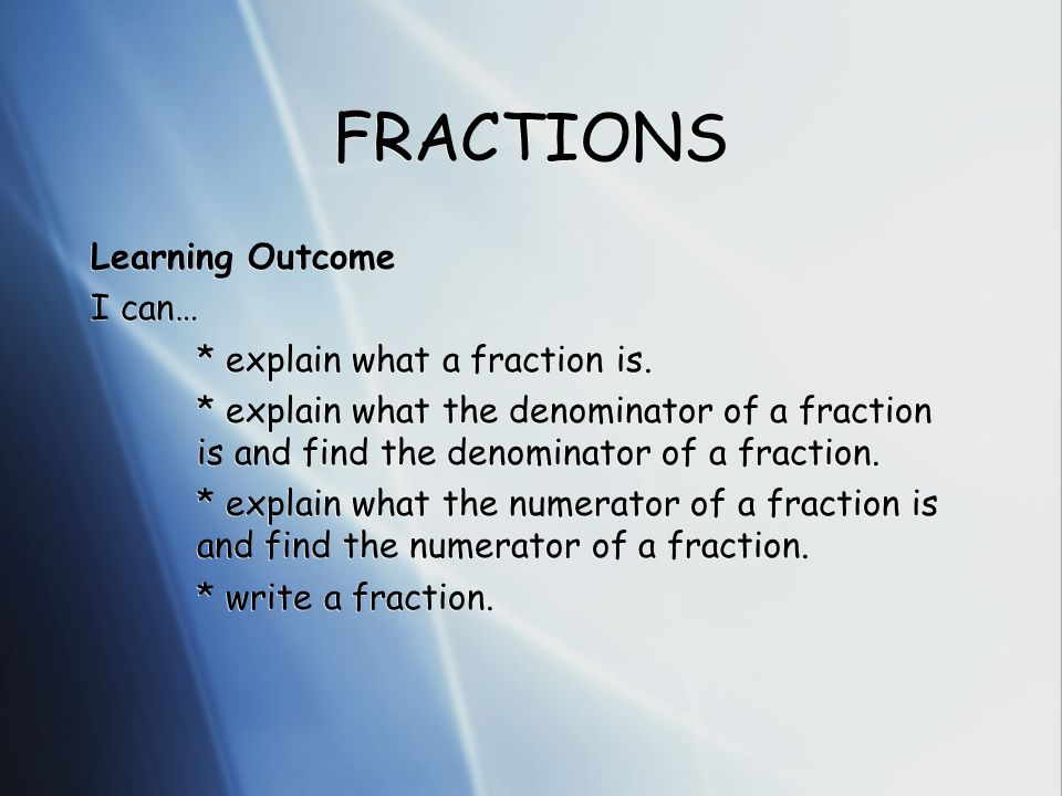 FRACTIONS Learning Outcome I can… * explain what a fraction is.