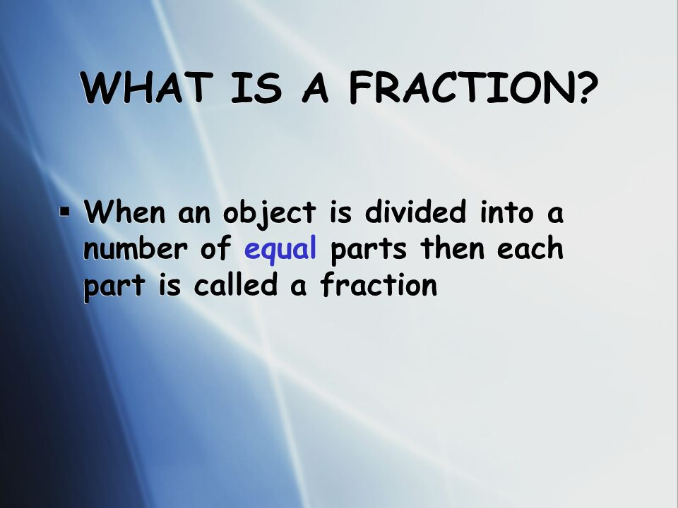 WHAT IS A FRACTION.