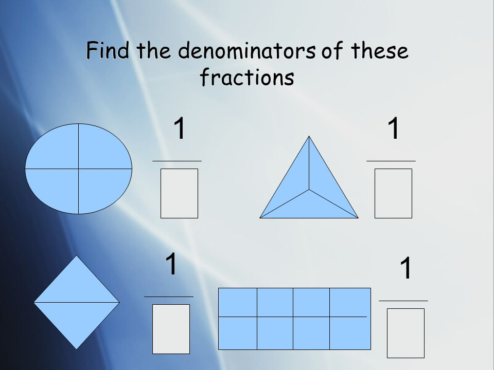 Find the denominators of these fractions