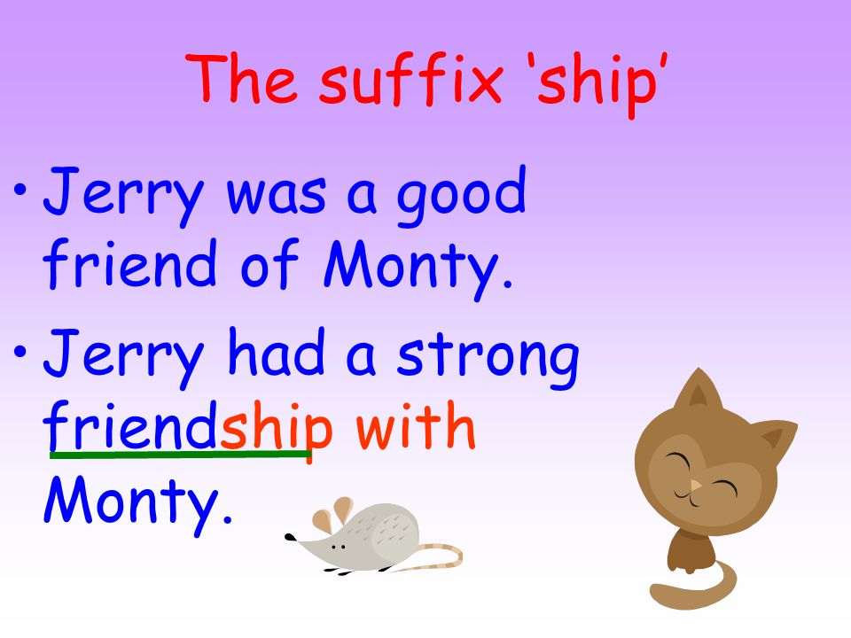 The suffix 'ship' Jerry was a good friend of Monty.