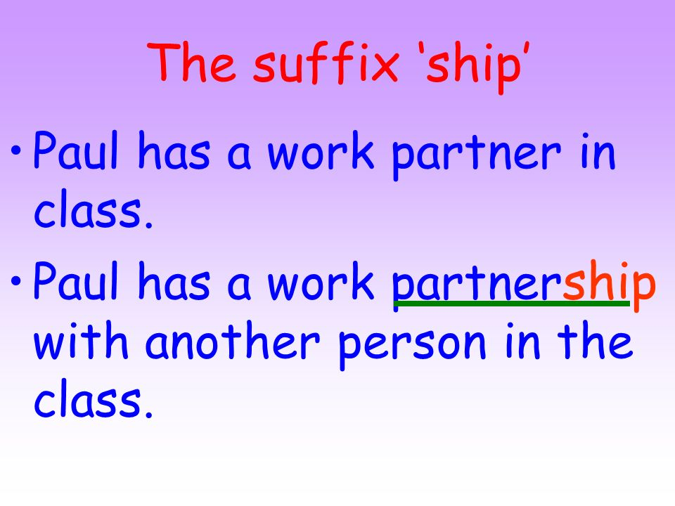 The suffix 'ship' Paul has a work partner in class.