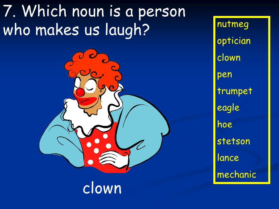7. Which noun is a person who makes us laugh