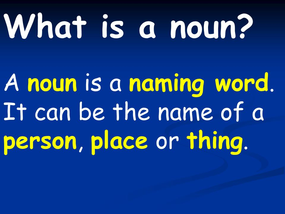 What is a noun A noun is a naming word.