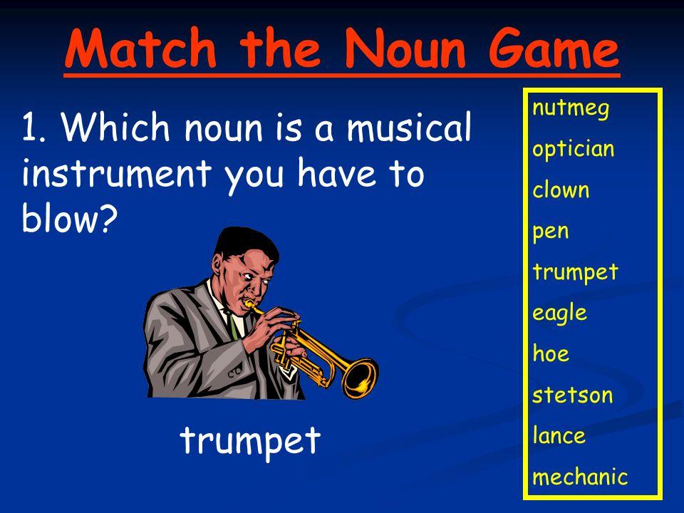 Match the Noun Game nutmeg. optician. clown. pen. trumpet. eagle. hoe. stetson. lance. mechanic.