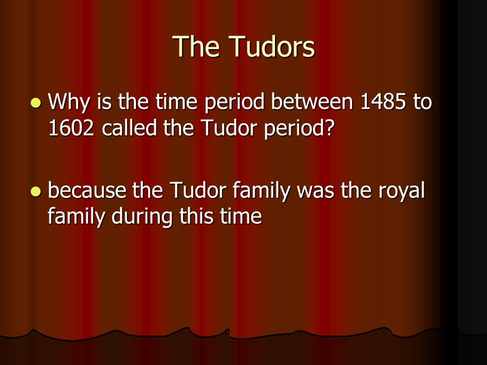 The Tudors Why is the time period between 1485 to 1602 called the Tudor period.