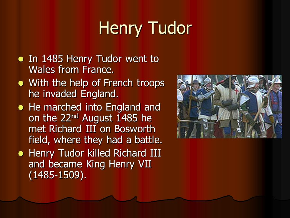 Henry Tudor In 1485 Henry Tudor went to Wales from France.