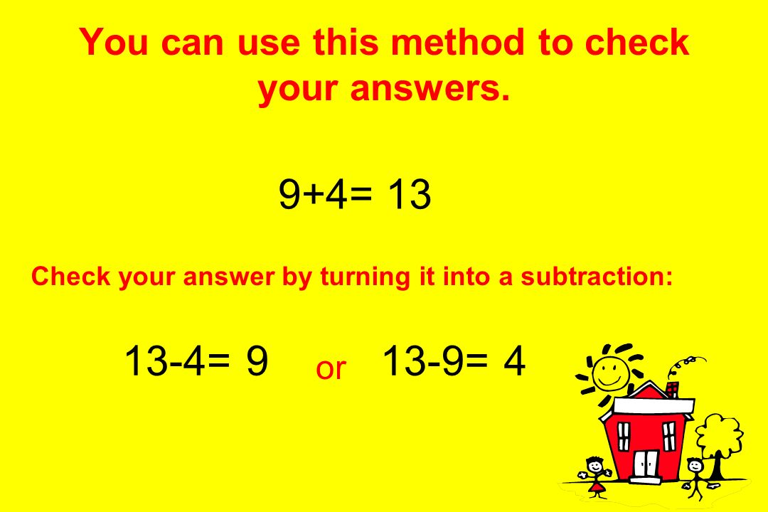 You can use this method to check your answers.
