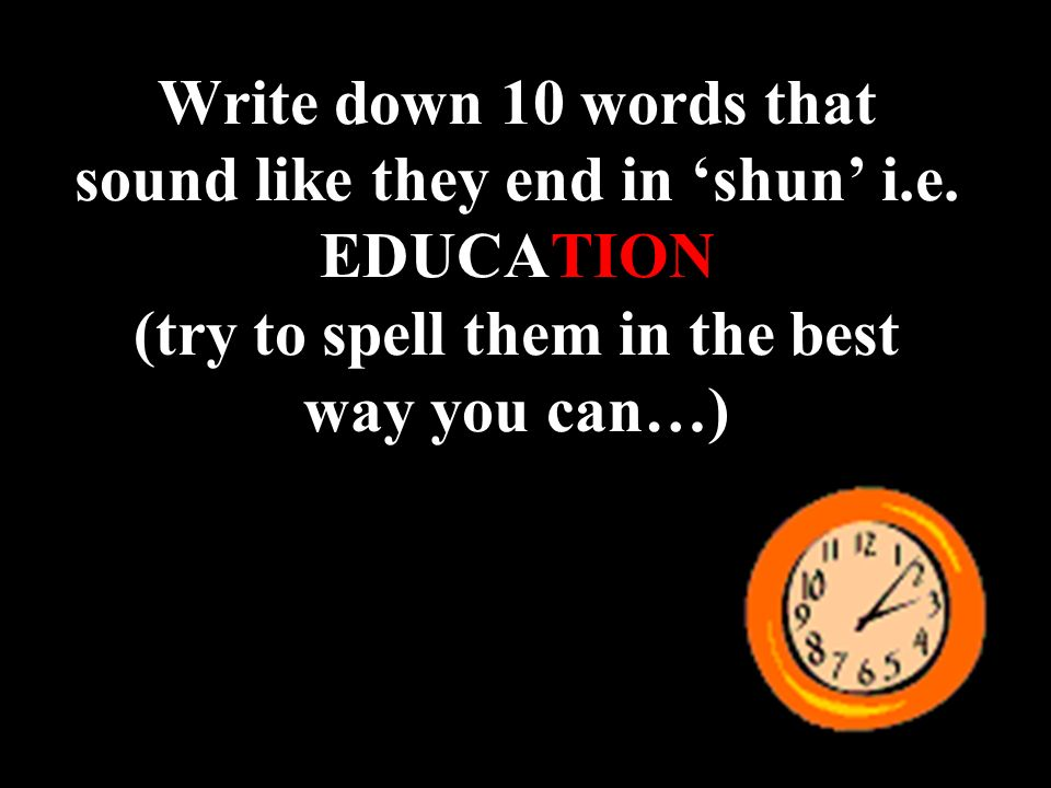 Write down 10 words that sound like they end in 'shun' i. e