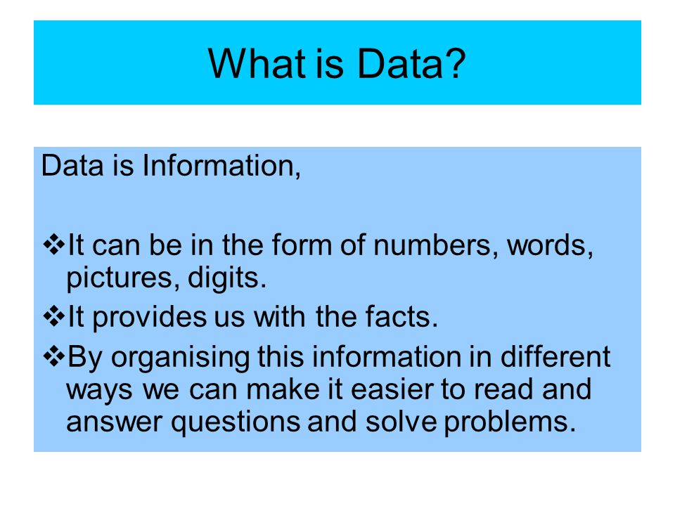What is Data Data is Information,