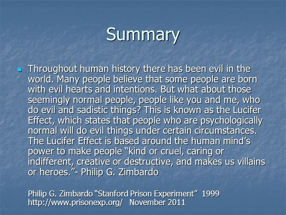 stanford prison experiment summary essay The stanford prison and bbc prison experiments comparison in summary the studies showed that the behavior of the 'normal' students who had been randomly allocated to each condition, was affected by the role they had been assigned, to the extent that they seemed to believe in their allocated positions.