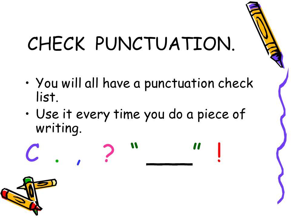 C . , ___ ! CHECK PUNCTUATION.